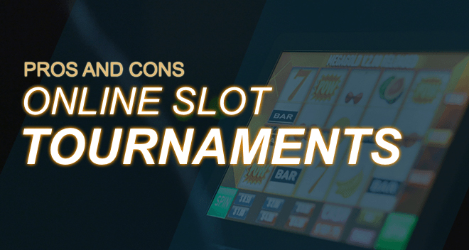The Pros and Cons of Online Slot Tournaments