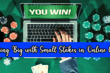 Tips for Winning Big with Small Stakes in Online Casino